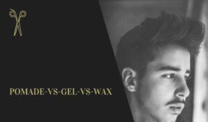 haar producten Pomade vs Gel vs Wax